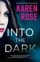 Cover image for Into the dark / Karen Rose.