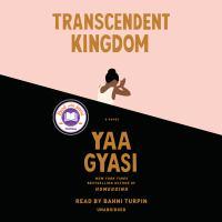 Cover image for Transcendent Kingdom (CD) [sound recording] / Yaa Gyasi.
