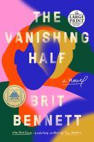 Cover image for The vanishing half [text (large print)] / Brit Bennett.