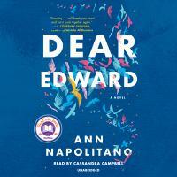 Cover image for Dear Edward [sound recording] / Ann Napolitano.