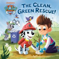 Cover image for Paw Patrol. The clean, green rescue! / by Cara Stevens ; illustrated by Healther Martinez.