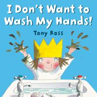 Cover image for I don't want to wash my hands! / Tony Ross.
