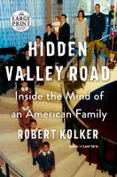Cover image for Hidden Valley Road [text (large print)] : inside the mind of an American family / Robert Kolker.