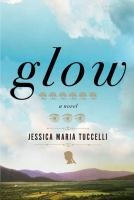 Cover image for Glow / Jessica Maria Tuccelli.