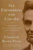 Imagen de portada para Six encounters with Lincoln : a president confronts democracy and its demons / Elizabeth Brown Pryor.