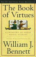 Imagen de portada para The Book of virtues : a treasury of great moral stories / edited, with commentary by William J. Bennett.