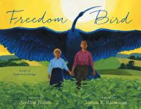 Cover image for Freedom bird / written by Jerdine Nolen ; illustrated by James E. Ransome.