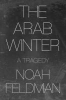 Cover image for The Arab winter : a tragedy / Noah Feldman.