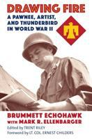 Cover image for Drawing fire : a Pawnee, artist, and Thunderbird in World War II / Brummett Echohawk with Mark R. Ellenbarger ; edited by Trent Riley ; foreword by Lt. Col. Ernest Childers.
