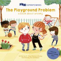 Cover image for Playground problem : a book about anxiety / written by Dr. Tracy Packiam Alloway ; illustrated by Ana Sanfelippo.