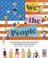 Cover image for We the People : the United States Constitution explored and explained / Aura Lewis & Evan Sargent.