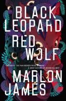 Cover image for Black leopard, red wolf / Marlon James.