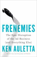 Imagen de portada para Frenemies : the epic disruption of the ad business (and everything else) / Ken Auletta.