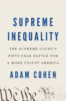 Imagen de portada para Supreme inequality : the Supreme Court's fifty-year battle for a more unjust America / Adam Cohen.