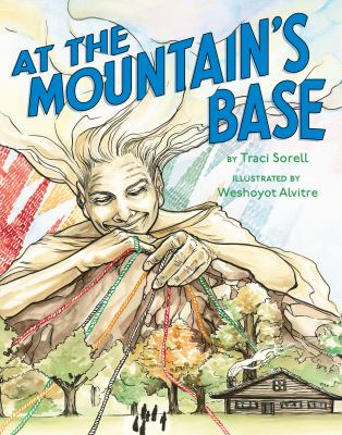 Cover image for At the mountain's base / by Traci Sorell ; illustrated by Weshoyot Alvitre.