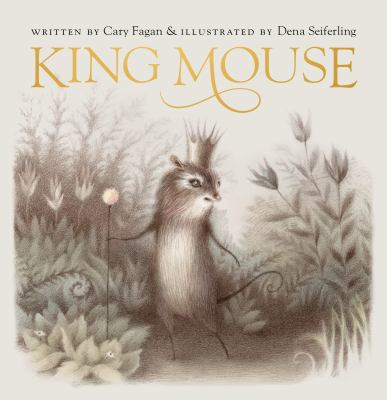 Cover image for King Mouse / Cary Fagan ; illustrated by Dena Seiferling.