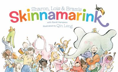 Cover image for Sharon, Lois & Bram's Skinnamarink / with Randi Hampson ; illustrated by Qin Leng.