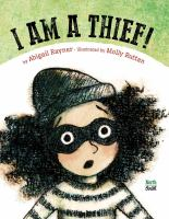 Cover image for I am a thief! / by Abigail Rayner ; illustrated by Molly Ruttan.