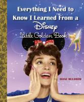 Cover image for Everything I need to know I learned from a Disney Little Golden Book / Diane Muldrow.