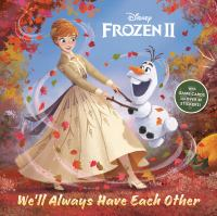 Cover image for Disney Frozen II: we'll always have each other / by John Edwards ; illustrated by Disney Storybook Art Team.