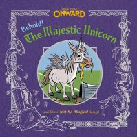 Imagen de portada para Onward. Behold! The majestic unicorn : (and other not-so-magical beings) / illustrated by Jeff Pidgeon & the Disney Storybook Art Team.