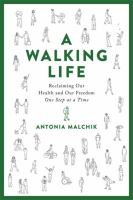 Cover image for A walking life : reclaiming our health and our freedom one step at a time / Antonia Malchik.