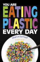 Cover image for You are eating plastic every day : what's in our food? / by Danielle Smith-Llera.