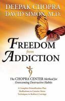 Cover image for Freedom from addiction : the Chopra Center method for overcoming destructive habits / David Simon, Deepak Chopra.