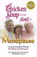 Cover image for Chicken soup for the soul in menopause : living and laughing through hot flashes and hormones / [edited by] Jack Canfield, Mark Victor Hansen, Dahlynn McKowen.