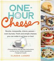 Cover image for One-hour cheese : ricotta, mozzarella, chèvre, paneer--even burrata, fresh and simple cheeses you can make in an hour or less! / by Claudia Lucero, founder of Urban Cheesecraft and Creator of DIY Cheese Kit.