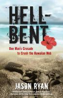 Cover image for Hell-bent : one man's crusade to crush the Hawaiian mob / Jason Ryan.
