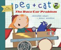 Cover image for Peg + Cat. The race car problem / Jennifer Oxley + Billy Aronson.