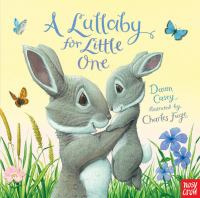 Cover image for A lullaby for Little One [board book] / Dawn Casey ; illustrated by Charles Fuge.