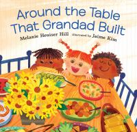 Imagen de portada para Around the table that grandad built / Melanie Heuiser Hill ; illustrated by Jaime Kim.
