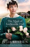 Cover image for The maid of Fairbourne Hall / Julie Klassen.