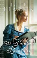 Cover image for The painter's daughter / Julie Klassen.