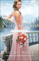 Cover image for Sweet on you / Becky Wade.
