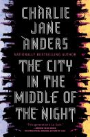 Cover image for The city in the middle of the night / Charlie Jane Anders.