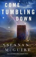Cover image for Come tumbling down / Seanan McGuire.