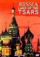 Cover image for Russia land of the tsars / produced by Partisan Pictures for the History Channnel ; written and produced by Don Campbell ; executive producers Peter Schnall, Hillary Sio ; co-producers Doug Shultz, Denise Williams ; executive producer for the History Channel Beth Dietrich-Segarra.