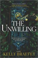 Cover image for The unwilling / Kelly Braffet.