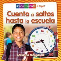 Cover image for Cuento a saltos hasta la escuela / Adrianna Morganelli ; traducción de Pablo de la Vega.