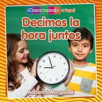 Cover image for Decimos la hora juntos / Adrianna Morganelli ; traducción de Pablo de la Vega.