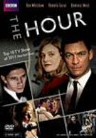Cover image for The hour / 2 entertain Video ; BBC ; Kudos Productions Ltd. ; in association with BBC America ; written and created by Abi Morgan ; produced by Ruth Kenley-Letts ; episode directors, Coky Giedroyć, Harry Bradbeer, Jamie Payne.
