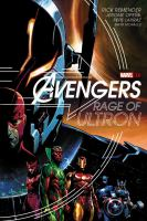 Cover image for Avengers. Rage of Ultron / writer, Rick Remender ; artists, Jerome Opeña with Pepe Larraz ; additional inks, Mark Morales.