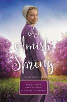 Cover image for An Amish spring : three novellas / Amy Clipston, Beth Wiseman, and Vannetta Chapman.