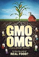 Imagen de portada para GMO OMG / a Compeller Pictures production ; in association with Heartworn Pictures ; presented by Nature's Path ; produced by Joshua A. Kunau ; written and directed by Jeremy Seifert.