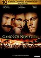 Cover image for Gangs of New York / Miramax Films presents a Martin Scorsese picture an Alberto Grimaldi production, a Miramax Films presentation ; producers, Alberto Grimaldi, Harvey Weinstein ; screenplay writers, Jay Cocks, Steven Zaillian, Kenneth Lonergan ; director, Martin Scorsese.