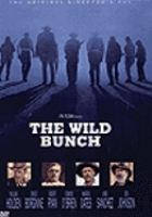 Cover image for The wild bunch / Warner Bros.-Seven Arts presents a Phil Feldman production ; screenplay by Walon Green and Sam Peckinpah ; produced by Phil Feldman ; directed by Sam Peckinpah.