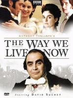 Cover image for The way we live now / BBC Video/WGBH co-production ; produced by Nigel Stafford-Clark ; directed by David Yates ; screenplay by Andrew Davies.